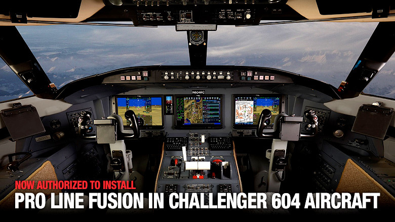 Now authorized to install Pro Line Fusion in Challenger 604 Aircraft.