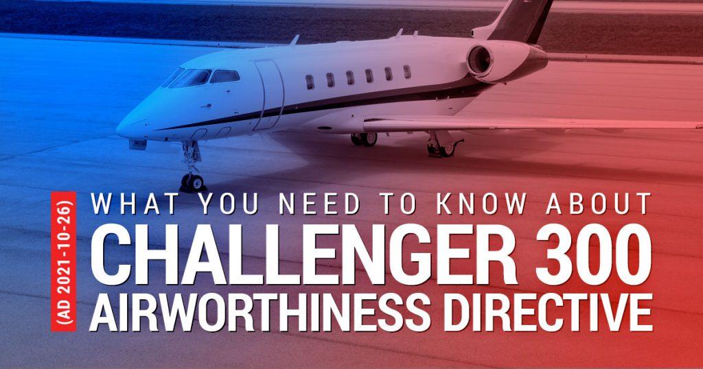 Challenger 300 Airworthiness Directive (AD 2021-10-26)